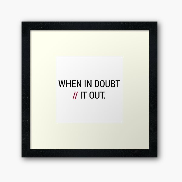 When in Doubt // It Out  Framed Art Print