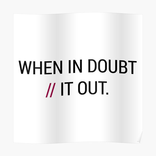 When in Doubt // It Out  Poster
