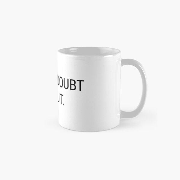 When in Doubt // It Out  Classic Mug