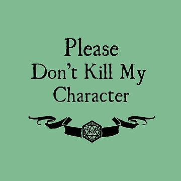 Please Don't Kill My Character by Serenity373737