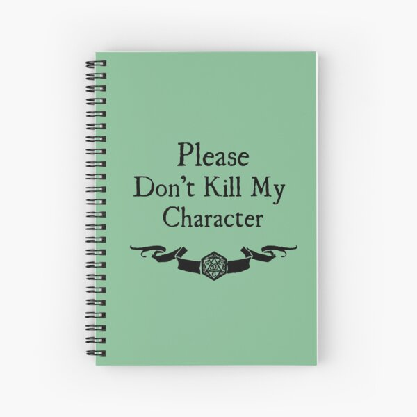 Please Don't Kill My Character Spiral Notebook