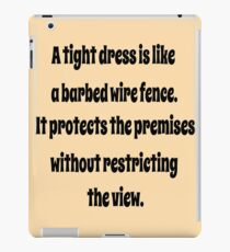 A Tight Dress Is Like A Barbed Wire Fence iPad Case/Skin