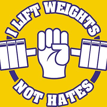 I Lift Weights- Not Hates by richdelux