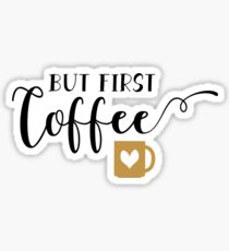 BUT FIRST COFFEE MERCH Sticker