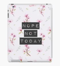nope not today iPad Case/Skin
