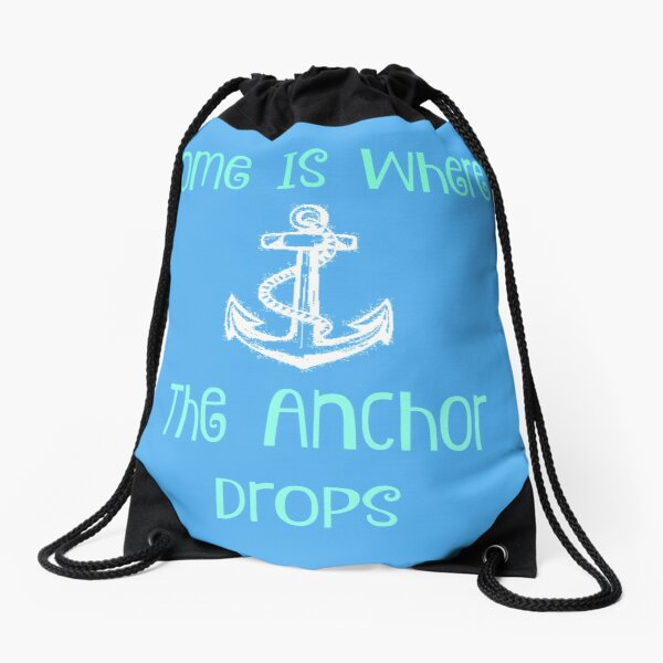 Home Is Where The Anchor Drops Drawstring Bag