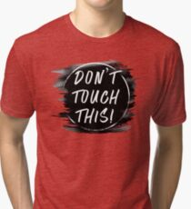 Don't Touch This! Tri-blend T-Shirt