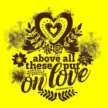 Bible lettering. Christian art. Above all these put on love. by biblebox
