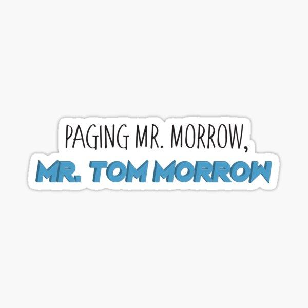 Mr. Tom Morrow Sticker