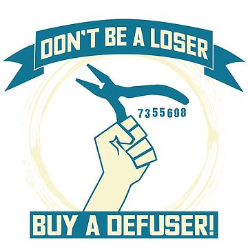 Don't Be A Loser Buy A Defuser T-shirt by theodoros20
