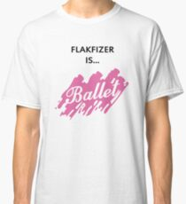 Flakfizer is Ballet Classic T-Shirt