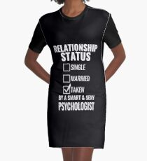 Relationship Status Single Married Taken by a Smart and Sexy psychologist tshirt Graphic T-Shirt Dress