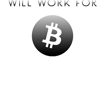 Will Work For Bitcoin Cryptocurrency Blockchain Design by ElkeD