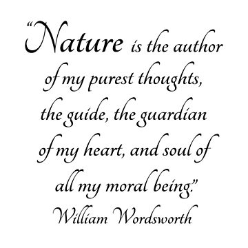 Nature is the author of my purest thoughts.....  Wordsworth Quote by WildMountains