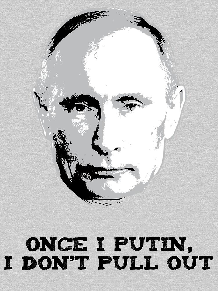 Once I Putin, I Don't Pull Out - Vladimir Putin Shirt 1A | Unisex T-Shirt