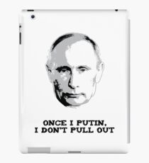 Once I Putin, I Don't Pull Out - Vladimir Putin Shirt 1A iPad Case/Skin