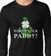 WHO S YOUR PADDY? T SHIRT Long Sleeve T-Shirt