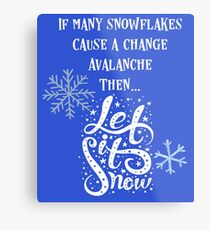 If many Snowflakes Cause an Avalanche Shirt				 Metal Print