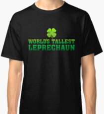 World s Tallest Leprechaun   St Patrick s Day T Shirt Classic T-Shirt