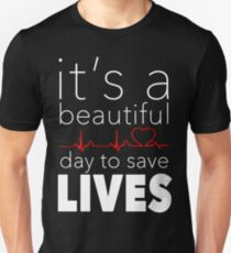 It's a Beautiful Day to Save Lives Quote of Grey's Unisex T-Shirt