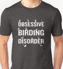 Obsessive Birding Disorder Funny Bird Watching  Unisex T-Shirt