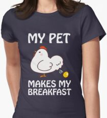 My Pet Makes My Breakfast Chicker Lover Funny Quote Women's Fitted T-Shirt