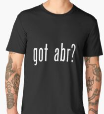 Got Abr? Funny T-shirt Tee Shirt Gift Novelty Mom Dad Brother Sister Men's Premium T-Shirt