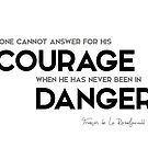 courage, been in danger - francois rochefoucauld by razvandrc