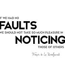 faults noticing of others - francois rochefoucauld by razvandrc