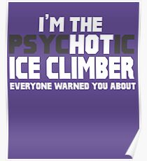 I'm The Psychotic (Hot) Ice Climber Poster