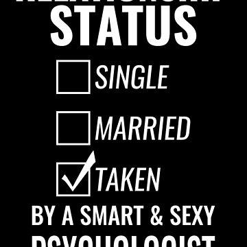 Relationship Status Single Married Taken by a Smart and Sexy psychologist tshirt by simbamerch