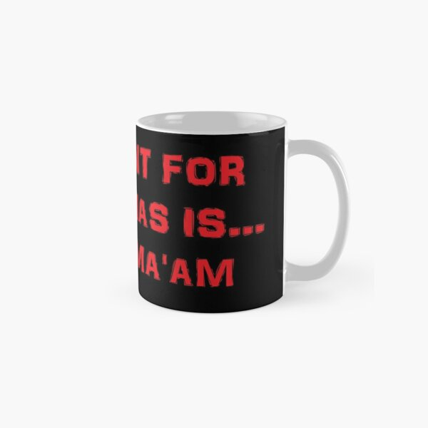 All I want for Christmas is... You, Ma'am Taza clásica
