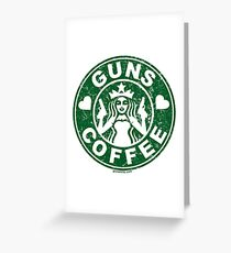 I Love Guns and Coffee! Not the Starbucks logo. Greeting Card