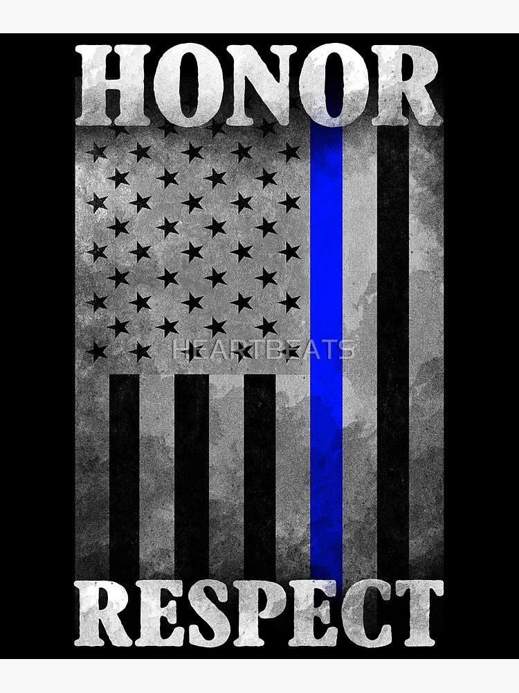 The Thin Blue Line - Honor - Respect by HEARTBEATS
