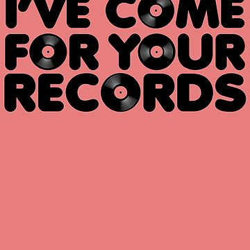 I've come for your records. by olcore