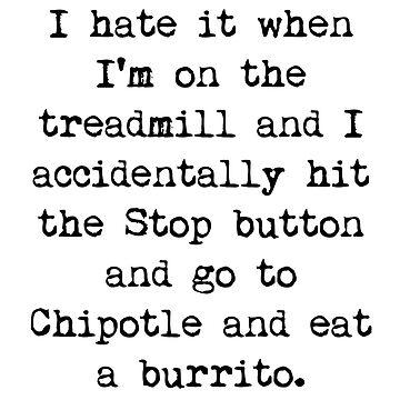 I hate it when . . . treadmill vs. Chipotle burrito by deborahsmith
