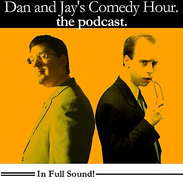 Dan And Jay's Comedy Hour. The Podcast. by stolendress
