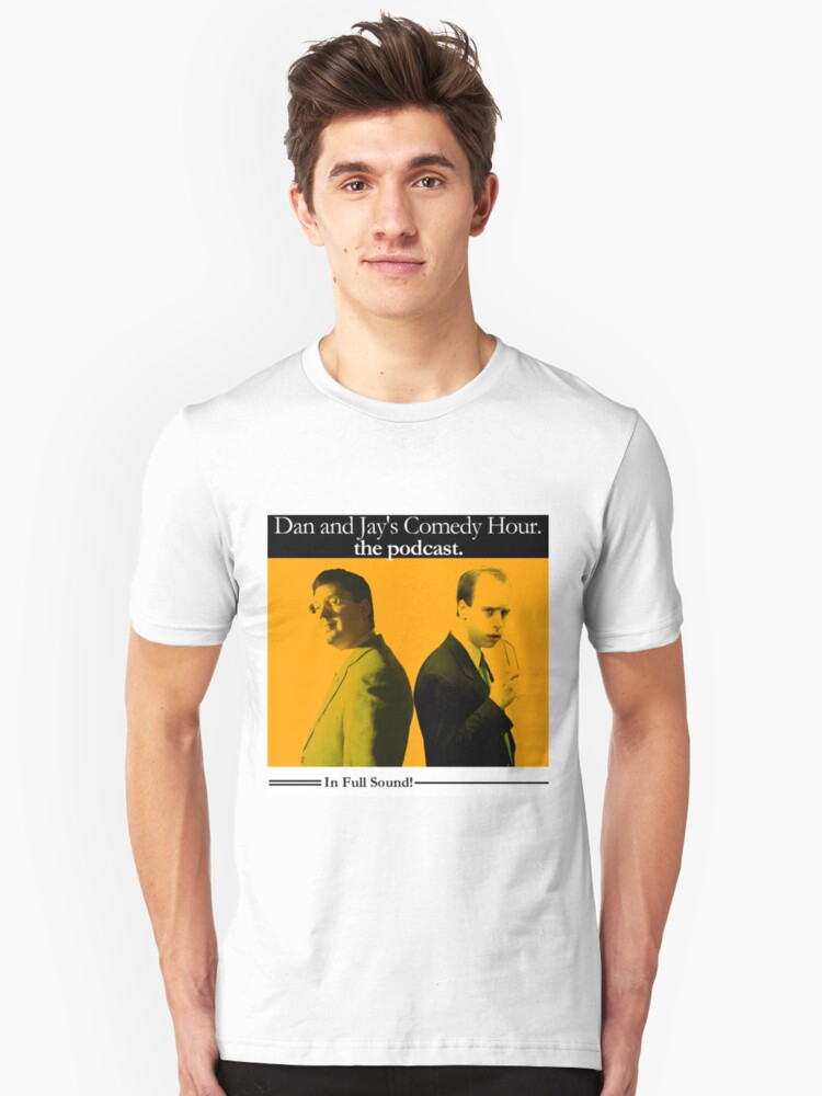 Dan And Jay's Comedy Hour. The Podcast. Unisex T-Shirt Front