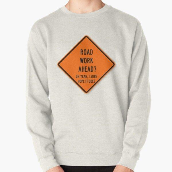 road work ahead Pullover Sweatshirt