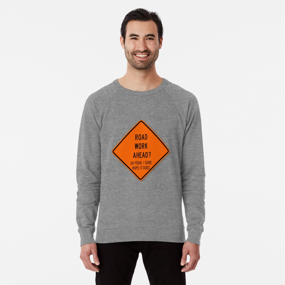 road work ahead Lightweight Sweatshirt
