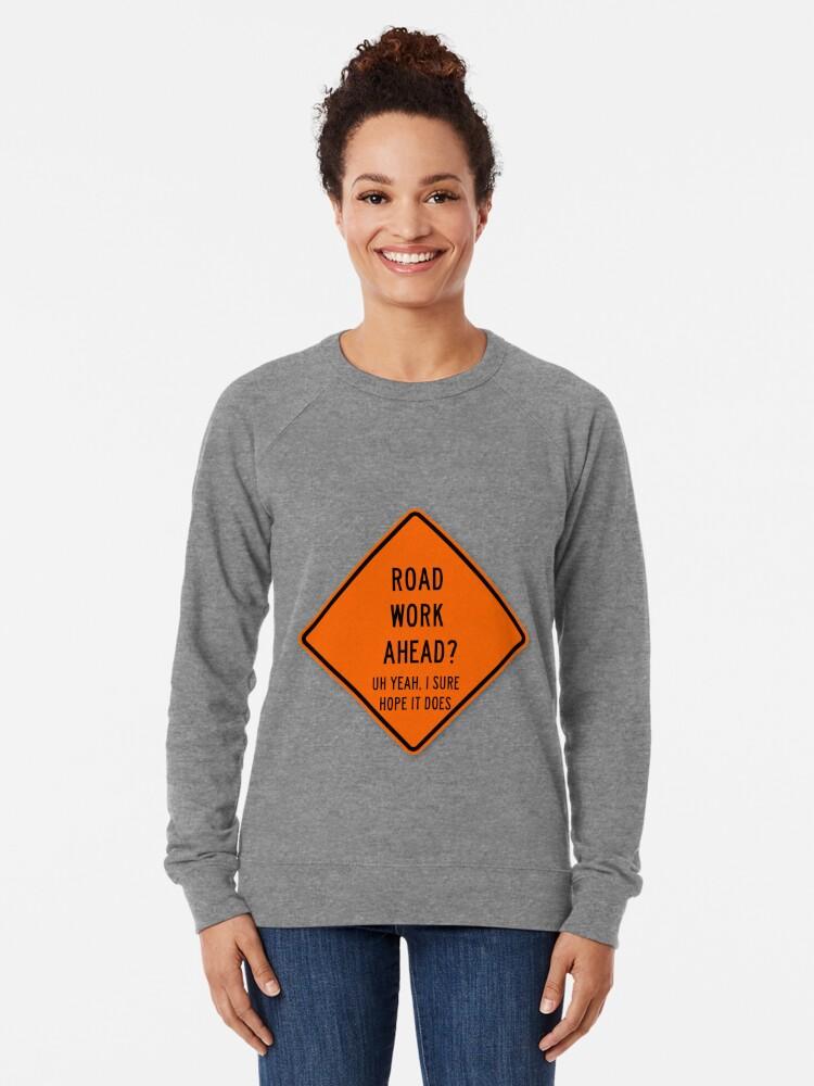Alternate view of road work ahead Lightweight Sweatshirt