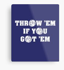 Italian Throw 'Em If You Got 'Em For Bocce Ball Players Metal Print
