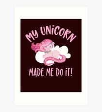 My Unicorn Made me do it Art Print