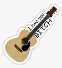 I love you bitch Sticker