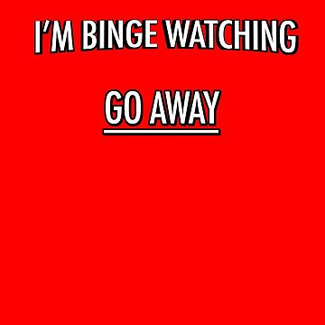 I'm binge Watching by HikoDesigns
