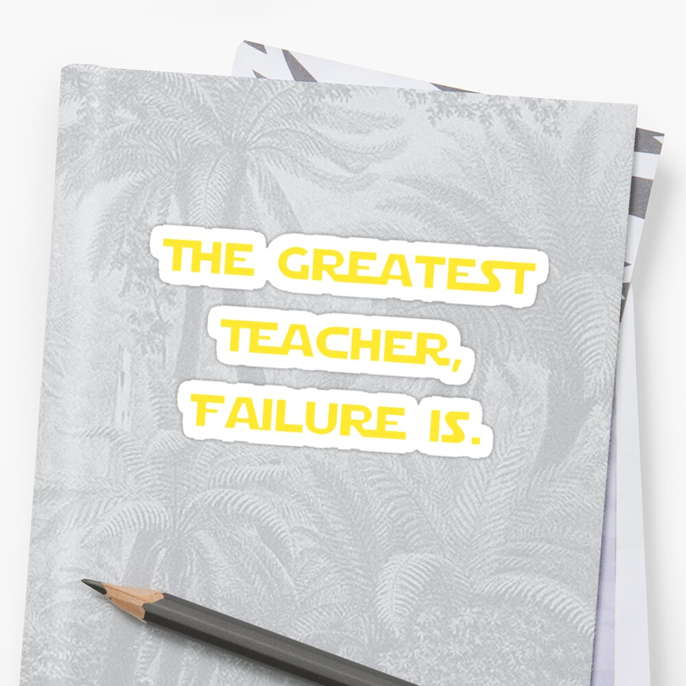 The Greatest Teacher Failure Is Yoda V2 Stickers By Corpsecutter
