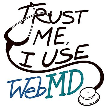 Trust Me, I Use WebMD by Talexior