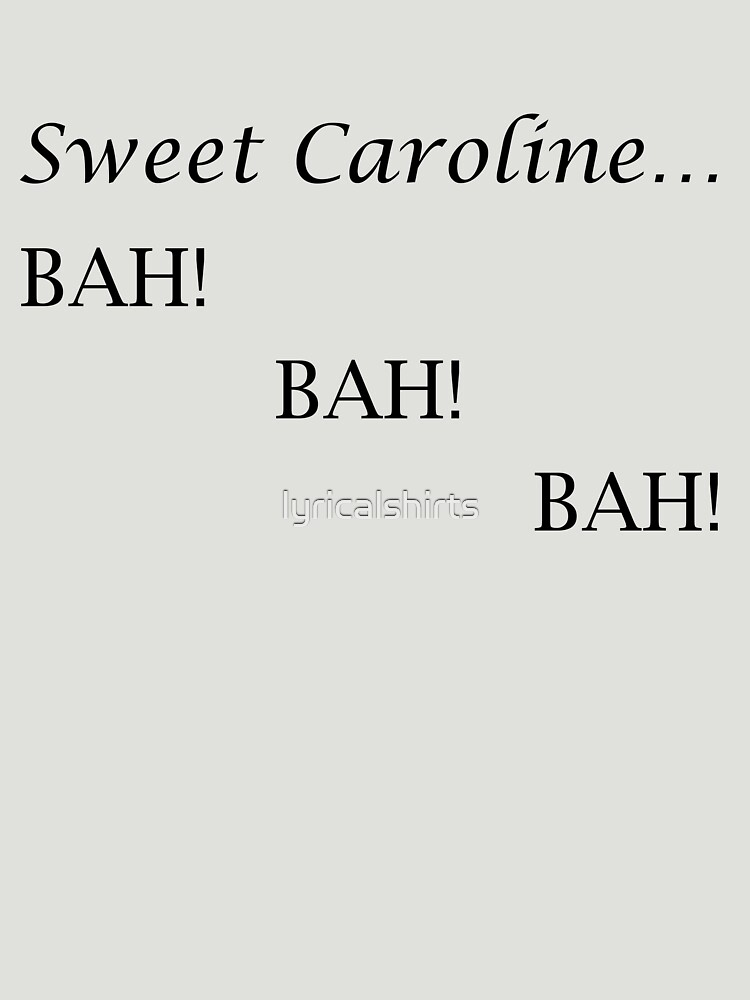 Sweet Caroline... BAH! BAH! BAH! - Neil Diamond | Women's T-Shirt