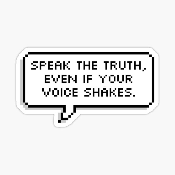 Speak the truth, even if your voice shakes. Sticker