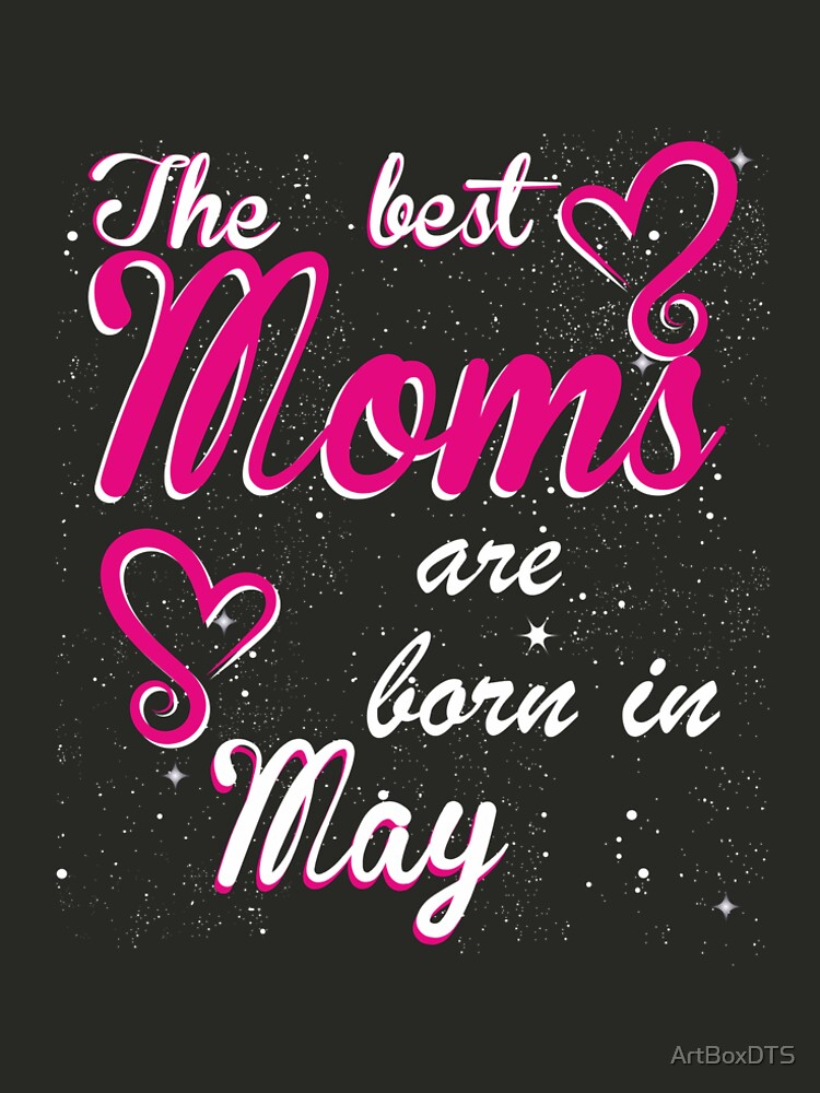 The Best Moms are born in May by ArtBoxDTS
